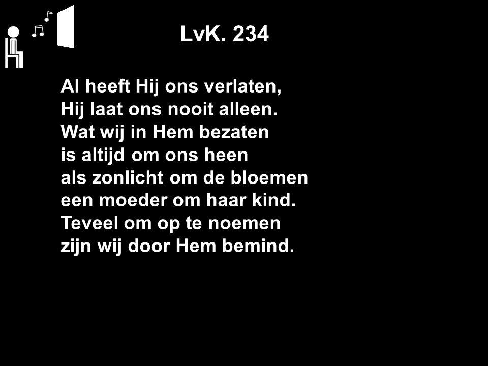 LvK.234 Al is Hij opgenomen, houd in herinnering, dat Hij terug zal komen, zoals Hij van ons ging.