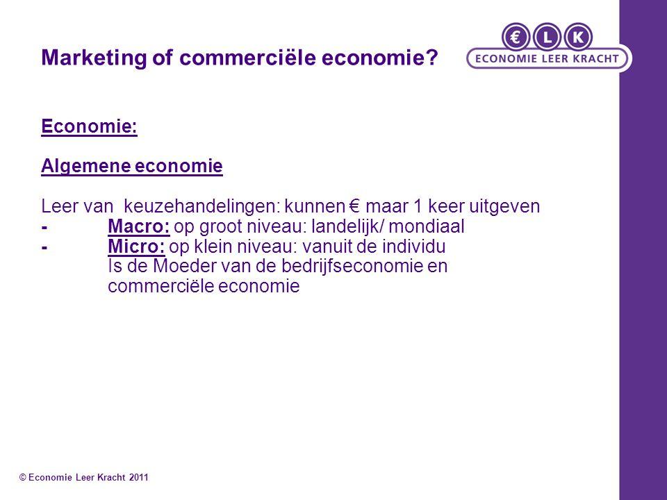 Marketing of commerciële economie? Economie: Algemene economie Leer van keuzehandelingen: kunnen € maar 1 keer uitgeven -Macro: op groot niveau: lande