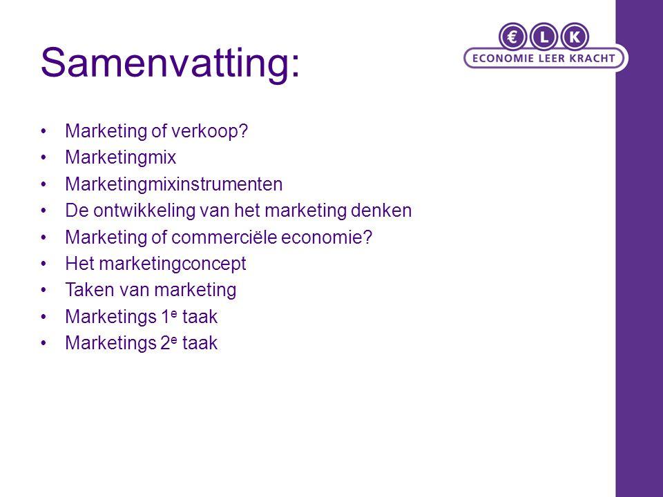 Samenvatting: Marketing of verkoop? Marketingmix Marketingmixinstrumenten De ontwikkeling van het marketing denken Marketing of commerciële economie?