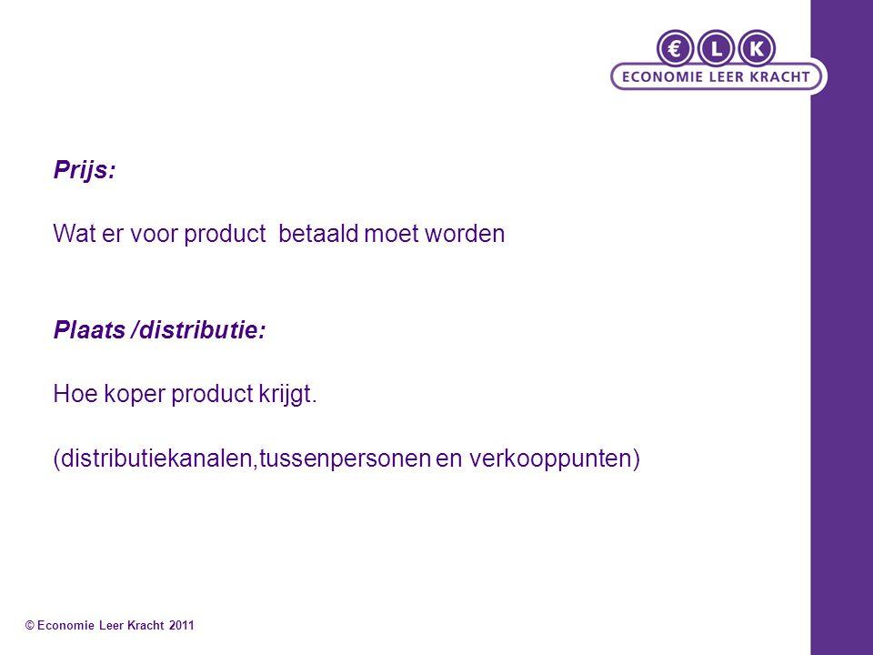 Prijs: Wat er voor product betaald moet worden Plaats /distributie: Hoe koper product krijgt. (distributiekanalen,tussenpersonen en verkooppunten) © E
