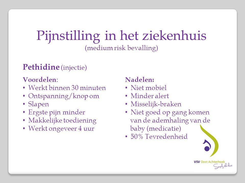 Pijnstilling in het ziekenhuis (medium risk bevalling) Pethidine (injectie) Voordelen : Werkt binnen 30 minuten Ontspanning/knop om Slapen Ergste pijn
