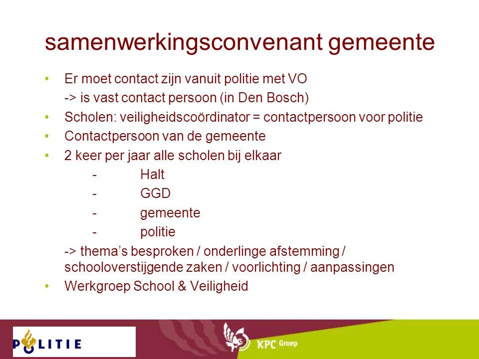 samenwerkingsconvenant gemeente Er moet contact zijn vanuit politie met VO -> is vast contact persoon (in Den Bosch) Scholen: veiligheidscoördinator =