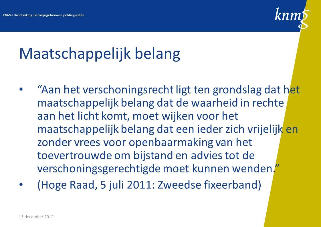 """13 december 2012 Maatschappelijk belang """"Aan het verschoningsrecht ligt ten grondslag dat het maatschappelijk belang dat de waarheid in rechte aan het"""