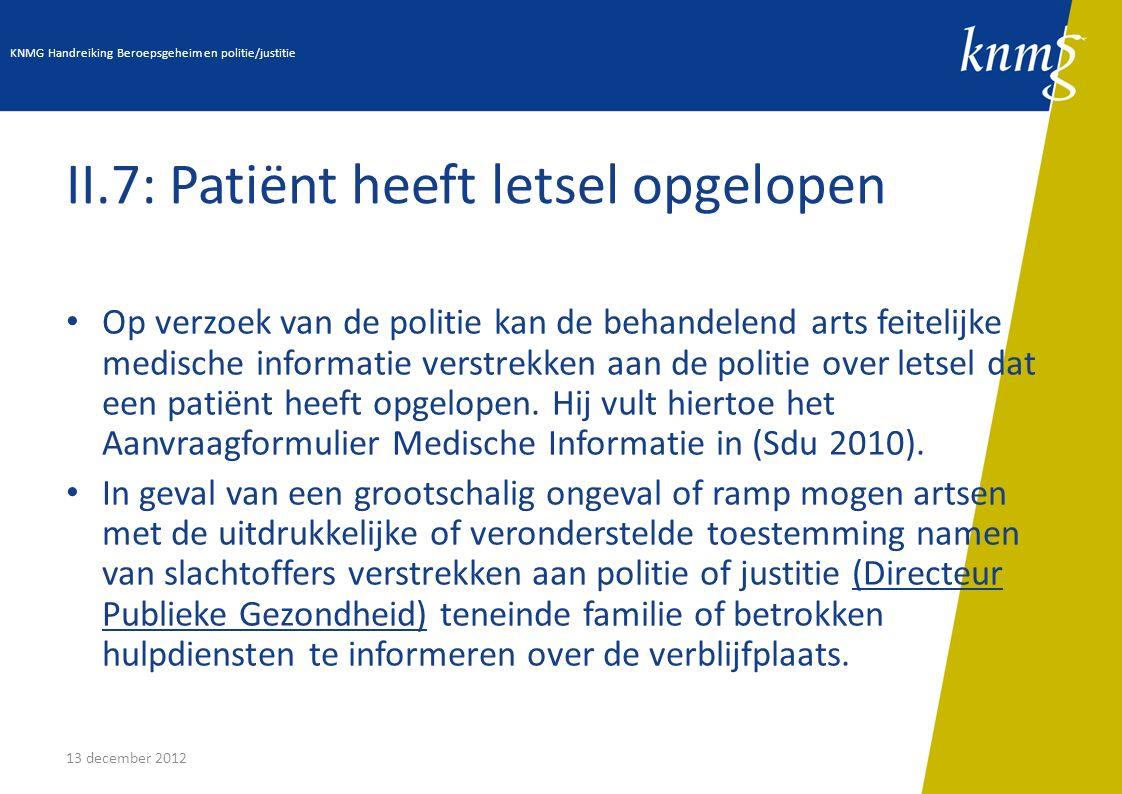 13 december 2012 II.7: Patiënt heeft letsel opgelopen Op verzoek van de politie kan de behandelend arts feitelijke medische informatie verstrekken aan