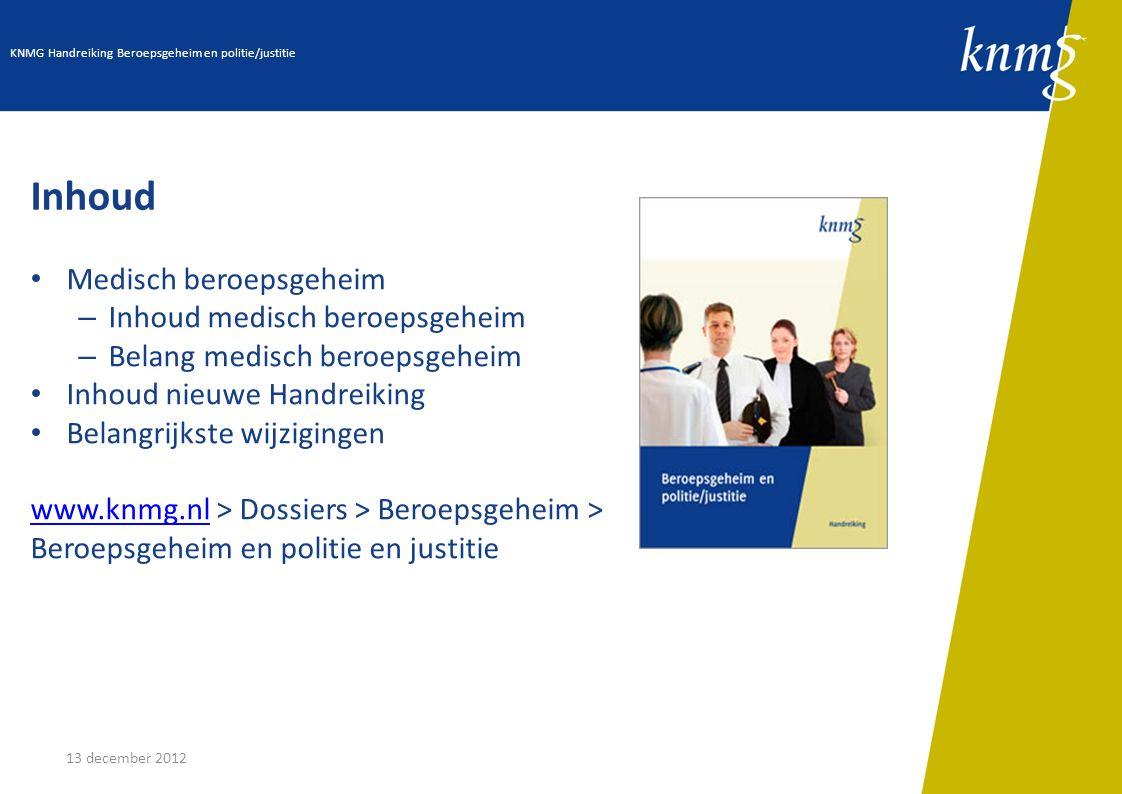 13 december 2012 Inhoud Medisch beroepsgeheim – Inhoud medisch beroepsgeheim – Belang medisch beroepsgeheim Inhoud nieuwe Handreiking Belangrijkste wi