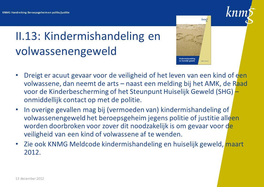 13 december 2012 II.13: Kindermishandeling en volwassenengeweld Dreigt er acuut gevaar voor de veiligheid of het leven van een kind of een volwassene,