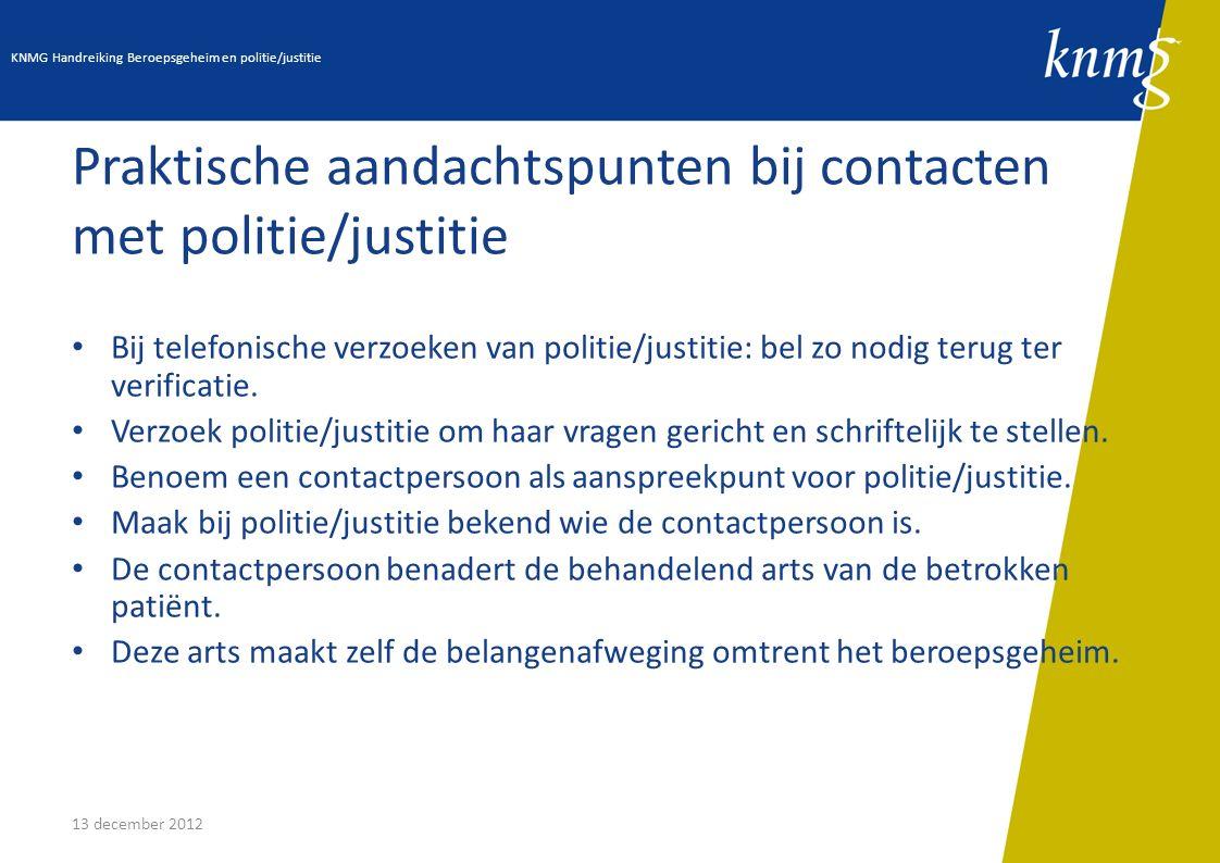 13 december 2012 Praktische aandachtspunten bij contacten met politie/justitie Bij telefonische verzoeken van politie/justitie: bel zo nodig terug ter