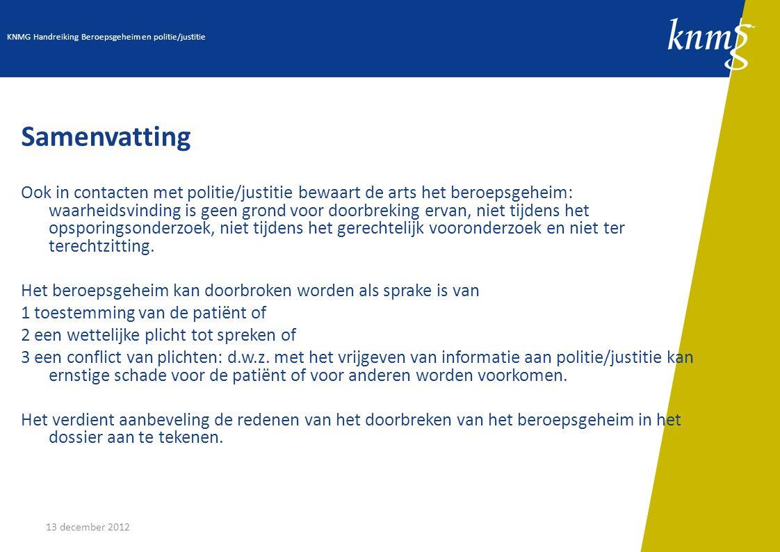 13 december 2012 Samenvatting Ook in contacten met politie/justitie bewaart de arts het beroepsgeheim: waarheidsvinding is geen grond voor doorbreking