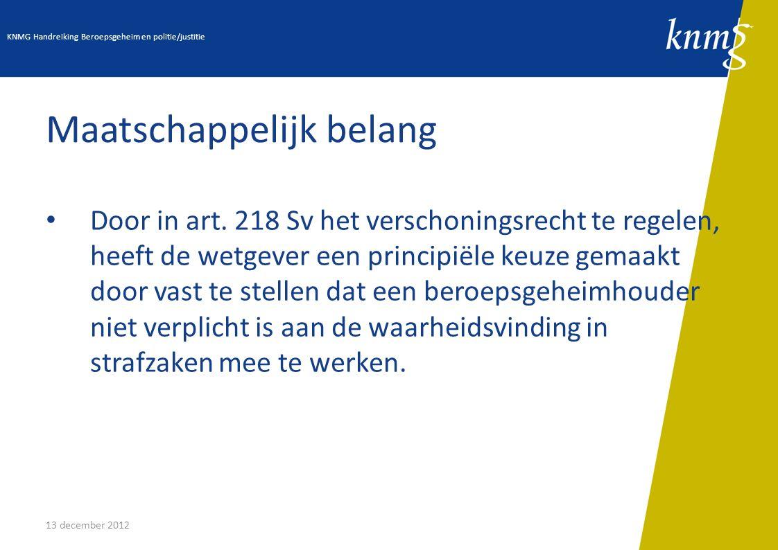 13 december 2012 Maatschappelijk belang Door in art. 218 Sv het verschoningsrecht te regelen, heeft de wetgever een principiële keuze gemaakt door vas
