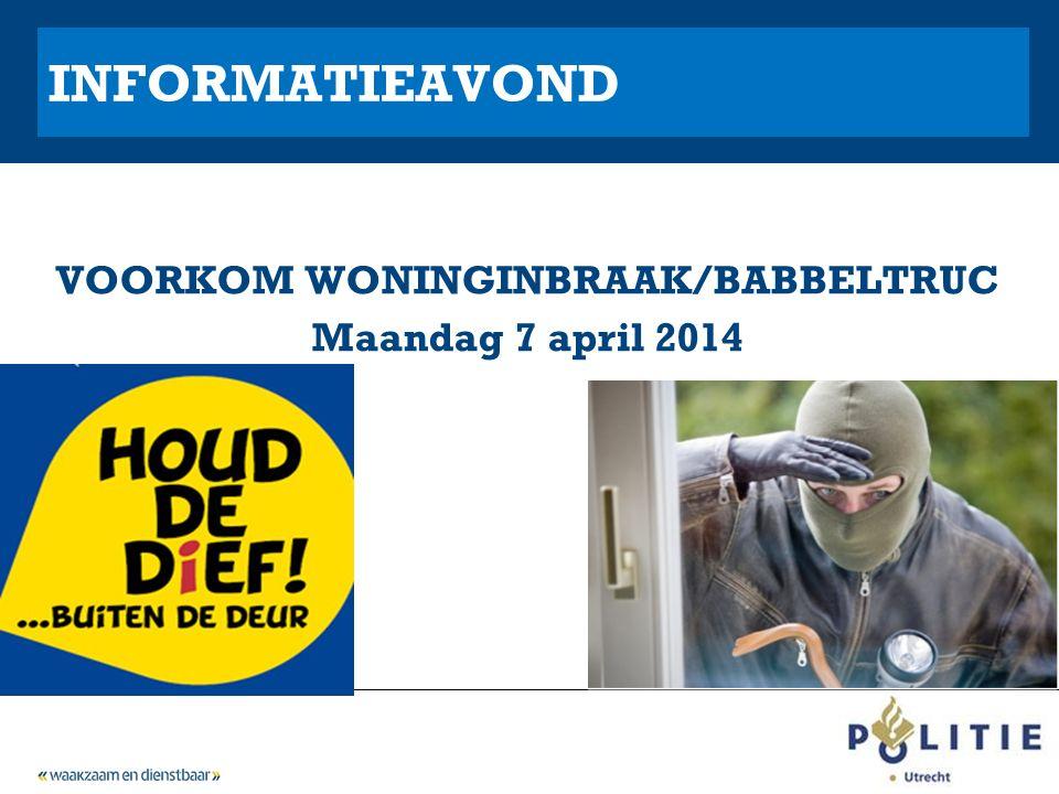 INFORMATIEAVOND VOORKOM WONINGINBRAAK/BABBELTRUC Maandag 7 april 2014