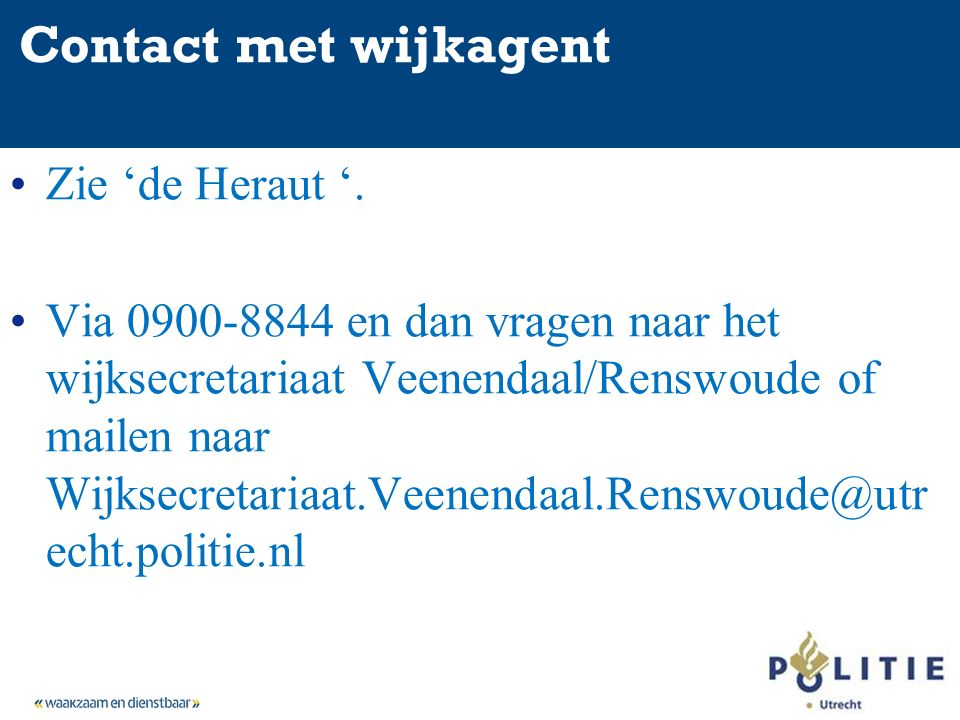 Contact met wijkagent Zie 'de Heraut '.