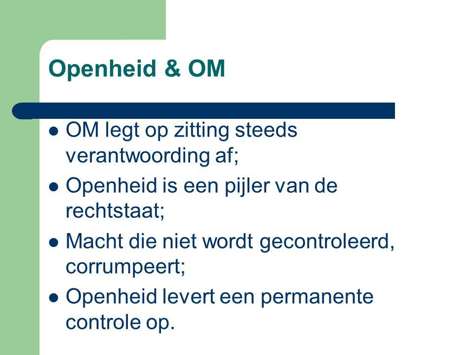 Openheid & OM OM legt op zitting steeds verantwoording af; Openheid is een pijler van de rechtstaat; Macht die niet wordt gecontroleerd, corrumpeert; Openheid levert een permanente controle op.