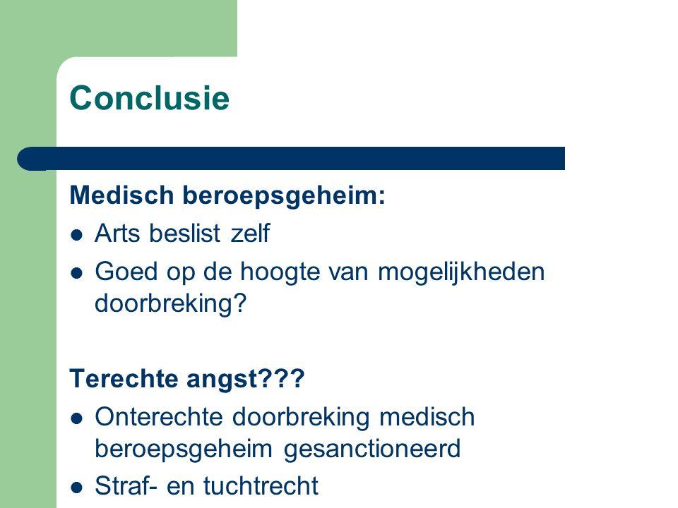 Conclusie Medisch beroepsgeheim: Arts beslist zelf Goed op de hoogte van mogelijkheden doorbreking.