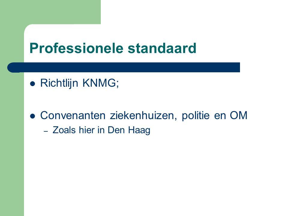 Professionele standaard Richtlijn KNMG; Convenanten ziekenhuizen, politie en OM – Zoals hier in Den Haag