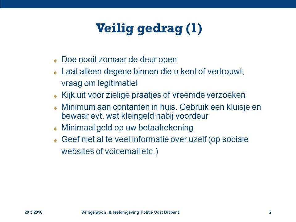 28-5-2016Veilige woon- & leefomgeving Politie Oost-Brabant3 Veilig gedrag (2)  Laat uw woning er bewoond uitzien als u weg bent (verlichting / tuin)  Zorg voor goed zicht op uw woning  Haal de sleutel uit de binnenkant van het slot  Hang geen adreslabel aan uw sleutel(bos)  Zet geen opklimmateriaal (kliko, ladder) binnen handbereik  Geef nooit pinpas of pincode af.