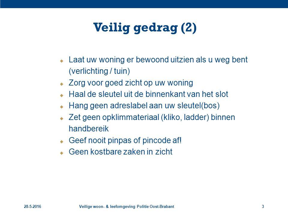 28-5-2016Veilige woon- & leefomgeving Politie Oost-Brabant3 Veilig gedrag (2)  Laat uw woning er bewoond uitzien als u weg bent (verlichting / tuin)