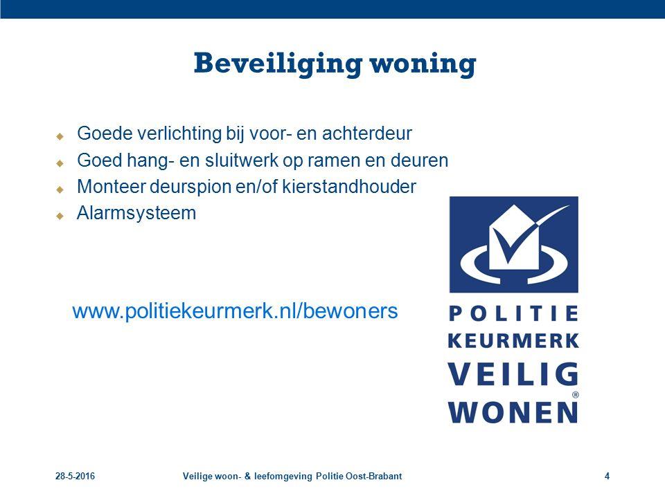 28-5-2016Veilige woon- & leefomgeving Politie Oost-Brabant4 Beveiliging woning  Goede verlichting bij voor- en achterdeur  Goed hang- en sluitwerk o