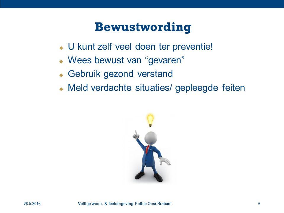 """28-5-2016Veilige woon- & leefomgeving Politie Oost-Brabant6 Bewustwording  U kunt zelf veel doen ter preventie!  Wees bewust van """"gevaren""""  Gebruik"""