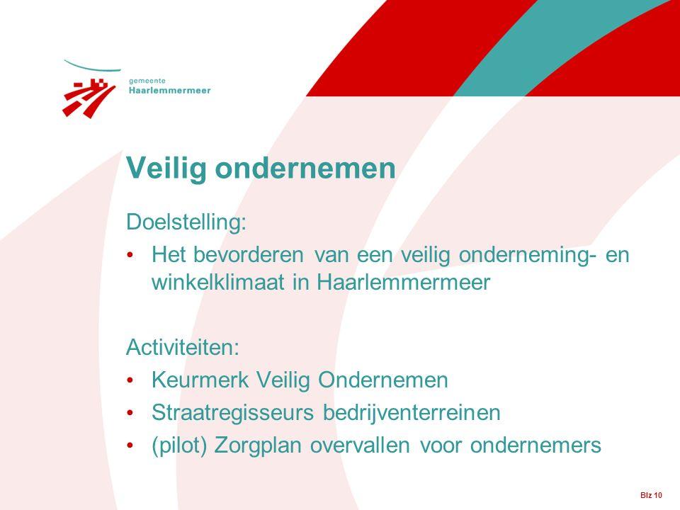 Veilig ondernemen Doelstelling: Het bevorderen van een veilig onderneming- en winkelklimaat in Haarlemmermeer Activiteiten: Keurmerk Veilig Ondernemen Straatregisseurs bedrijventerreinen (pilot) Zorgplan overvallen voor ondernemers Blz 10