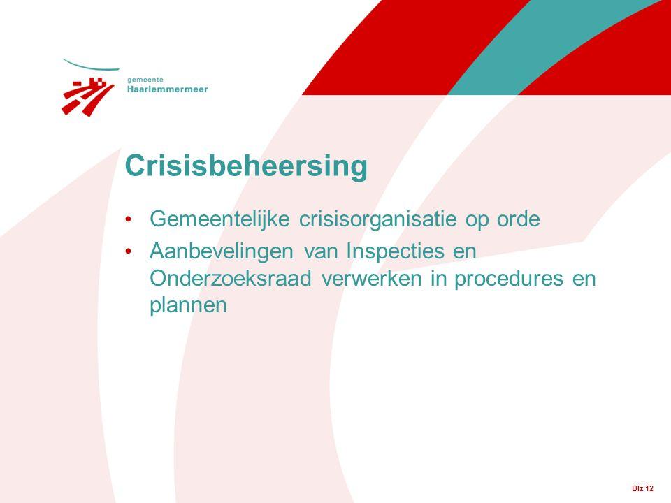 Crisisbeheersing Gemeentelijke crisisorganisatie op orde Aanbevelingen van Inspecties en Onderzoeksraad verwerken in procedures en plannen Blz 12