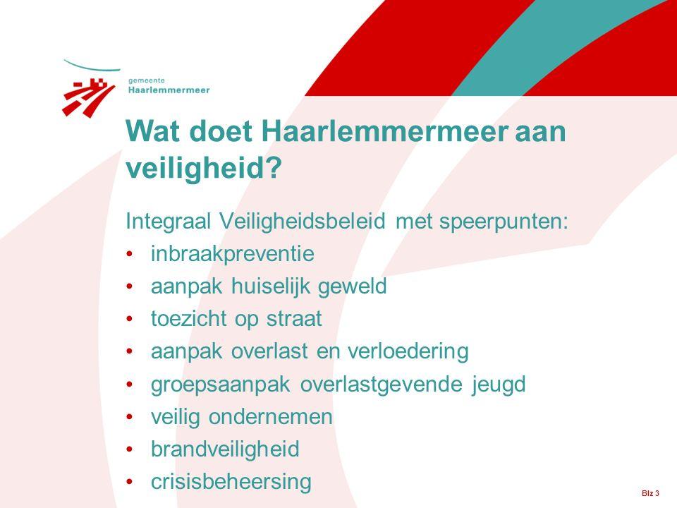Blz 3 Integraal Veiligheidsbeleid met speerpunten: inbraakpreventie aanpak huiselijk geweld toezicht op straat aanpak overlast en verloedering groepsaanpak overlastgevende jeugd veilig ondernemen brandveiligheid crisisbeheersing Wat doet Haarlemmermeer aan veiligheid