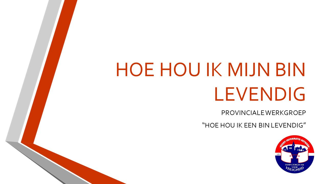 HOE HOU IK MIJN BIN LEVENDIG Vragen ? Opmerkingen ? Voorstellen ? info@buurtinfo.net