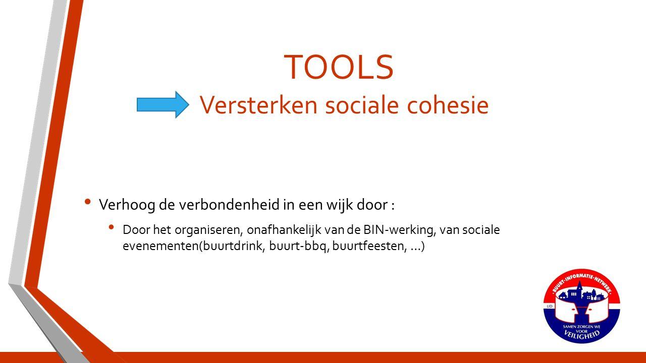 TOOLS Versterken sociale cohesie Verhoog de verbondenheid in een wijk door : Door het organiseren, onafhankelijk van de BIN-werking, van sociale evenementen(buurtdrink, buurt-bbq, buurtfeesten, …)