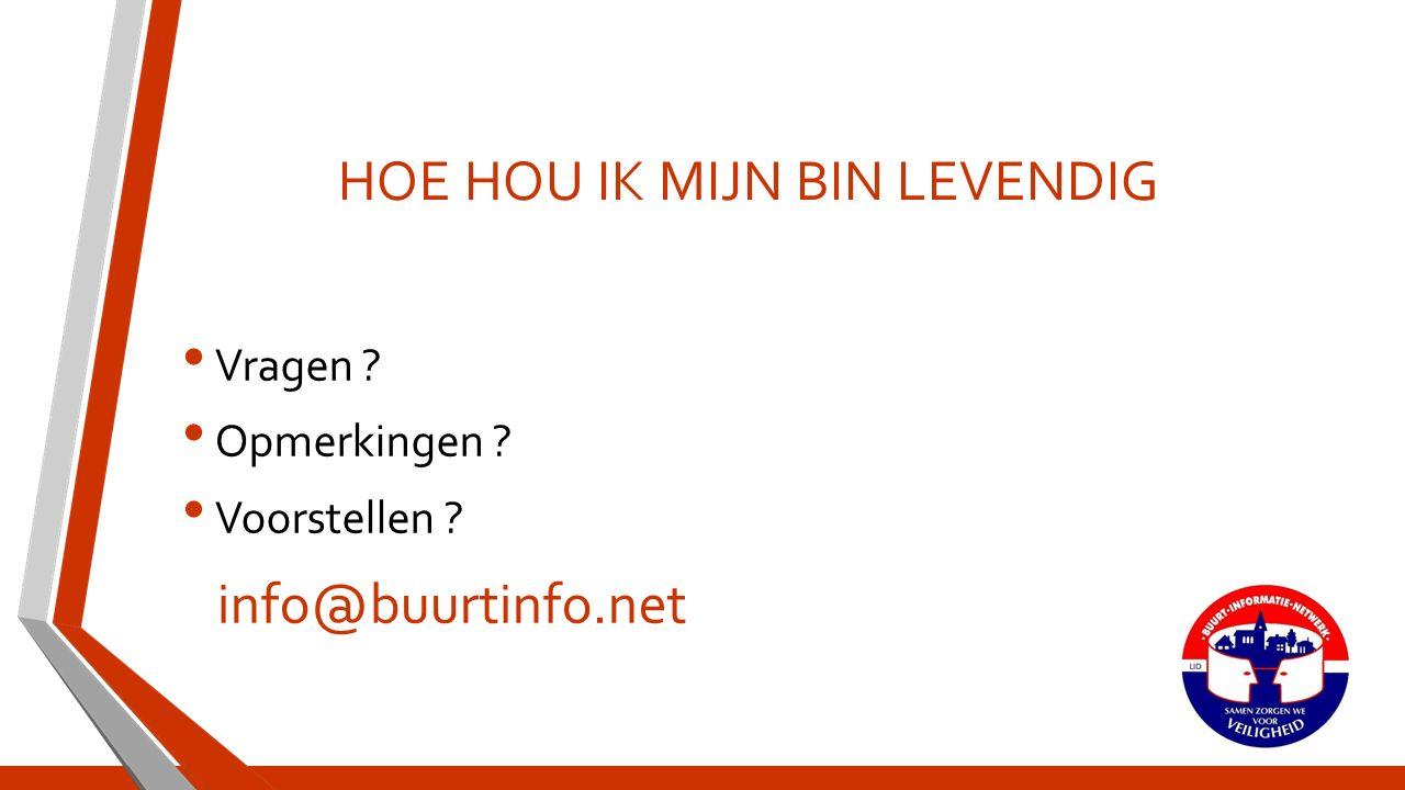 HOE HOU IK MIJN BIN LEVENDIG Vragen Opmerkingen Voorstellen info@buurtinfo.net