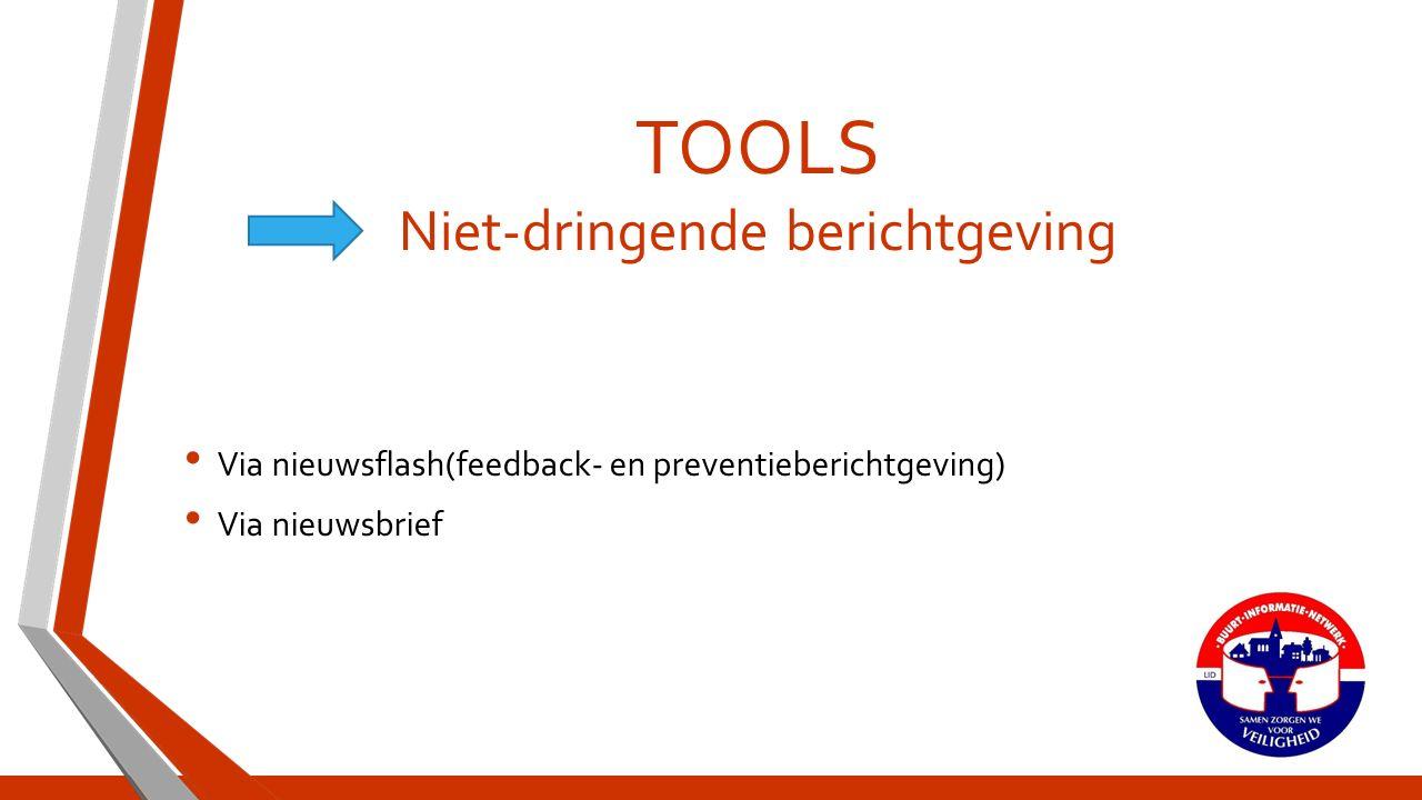 TOOLS Niet-dringende berichtgeving Via nieuwsflash(feedback- en preventieberichtgeving) Via nieuwsbrief