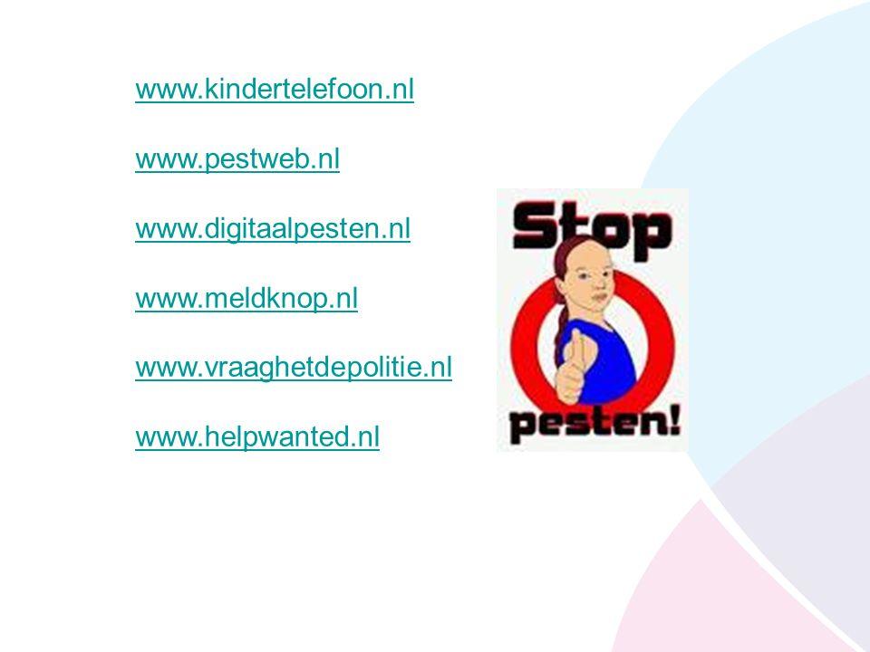 www.kindertelefoon.nl www.pestweb.nl www.digitaalpesten.nl www.meldknop.nl www.vraaghetdepolitie.nl www.helpwanted.nl