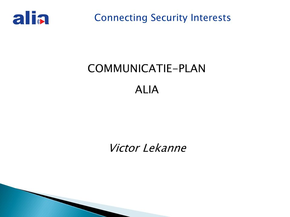 Connecting Security Interests COMMUNICATIE-PLAN ALIA Victor Lekanne