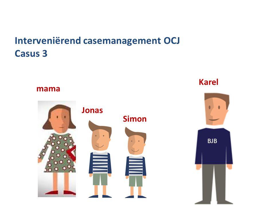 Interveniërend casemanagement OCJ Casus 3 mama Jonas Simon Karel BJB