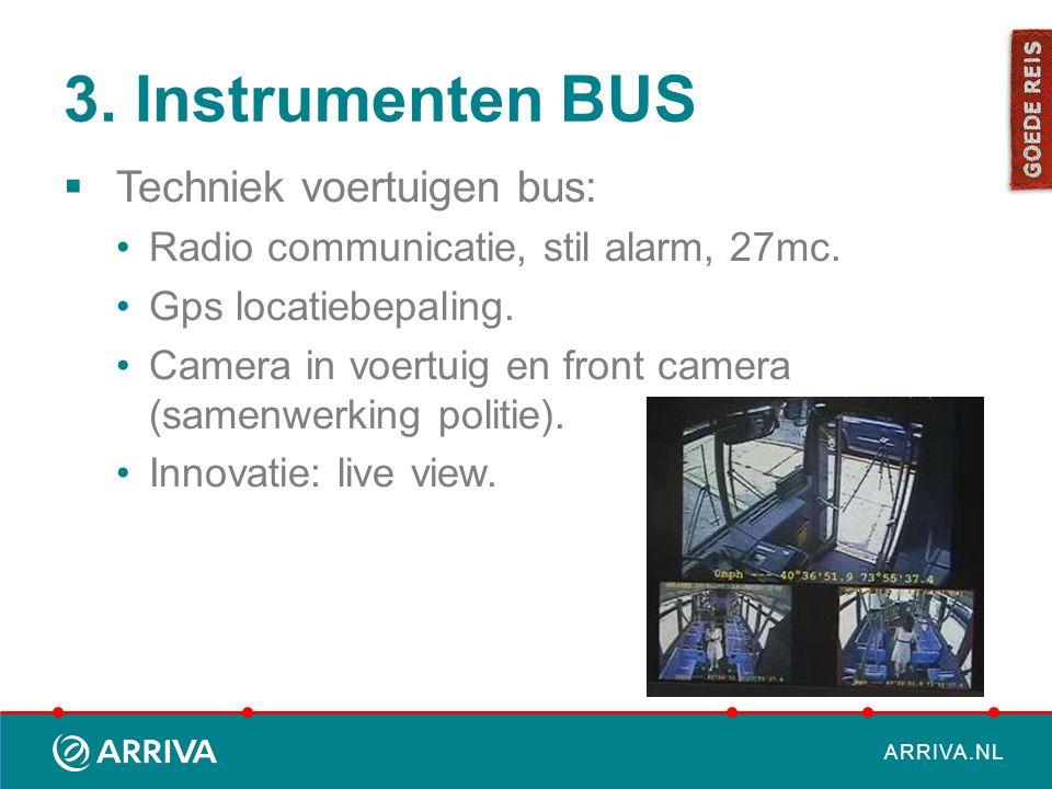 ARRIVA.NL 3. Instrumenten BUS  Techniek voertuigen bus: Radio communicatie, stil alarm, 27mc. Gps locatiebepaling. Camera in voertuig en front camera