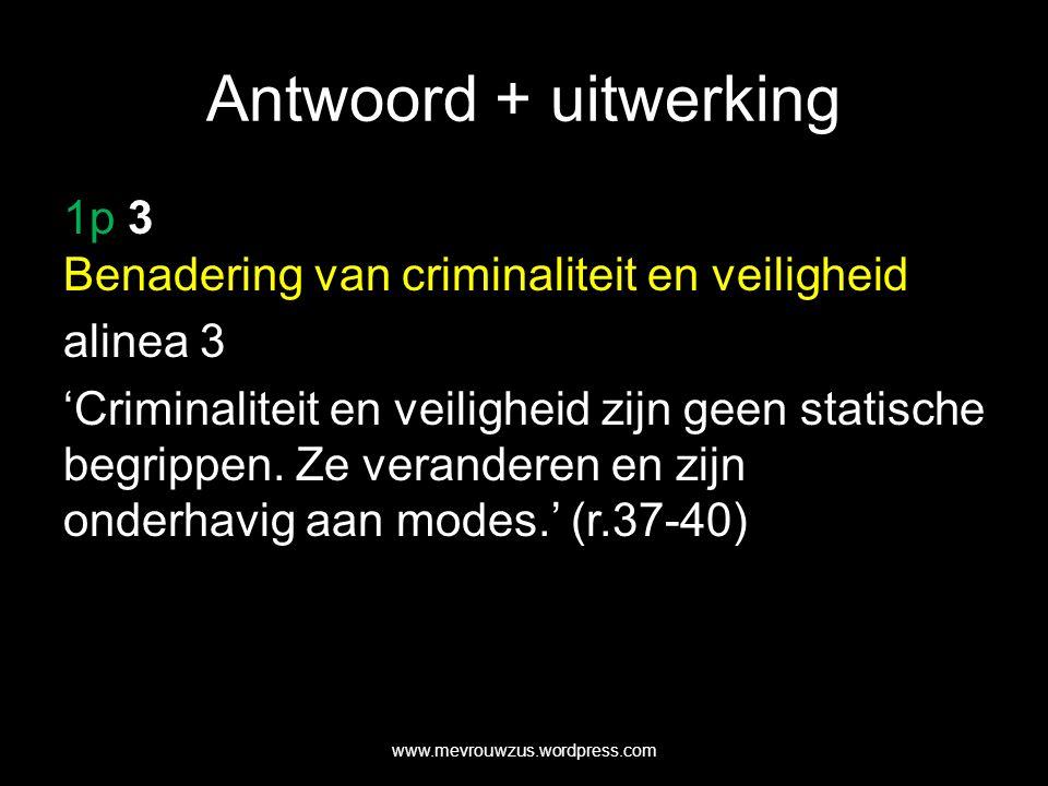 Antwoord + uitwerking 1p 3 Benadering van criminaliteit en veiligheid alinea 3 'Criminaliteit en veiligheid zijn geen statische begrippen.