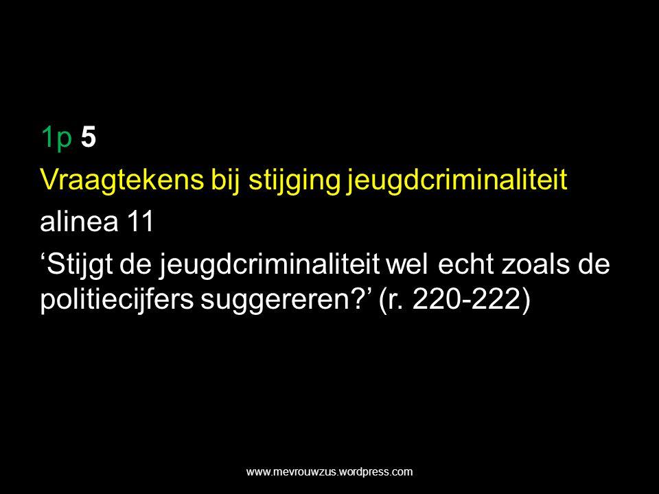 1p 5 Vraagtekens bij stijging jeugdcriminaliteit alinea 11 'Stijgt de jeugdcriminaliteit wel echt zoals de politiecijfers suggereren ' (r.