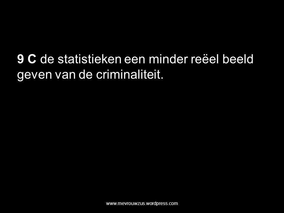 9 C de statistieken een minder reëel beeld geven van de criminaliteit. www.mevrouwzus.wordpress.com