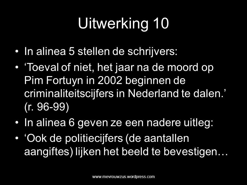Uitwerking 10 In alinea 5 stellen de schrijvers: 'Toeval of niet, het jaar na de moord op Pim Fortuyn in 2002 beginnen de criminaliteitscijfers in Nederland te dalen.' (r.
