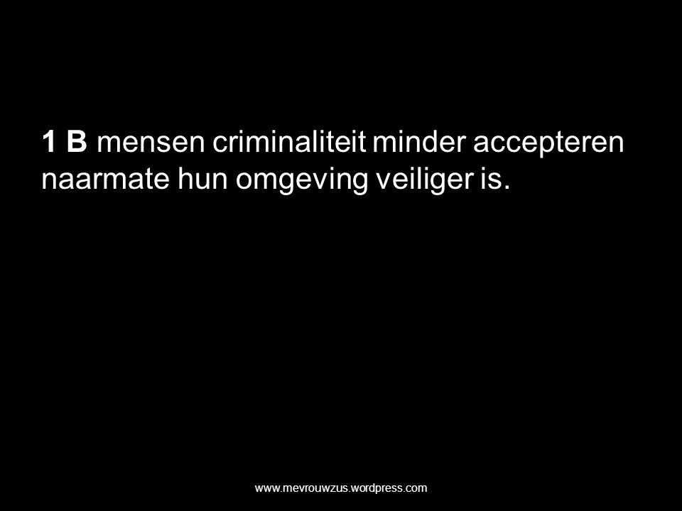 1 B mensen criminaliteit minder accepteren naarmate hun omgeving veiliger is.