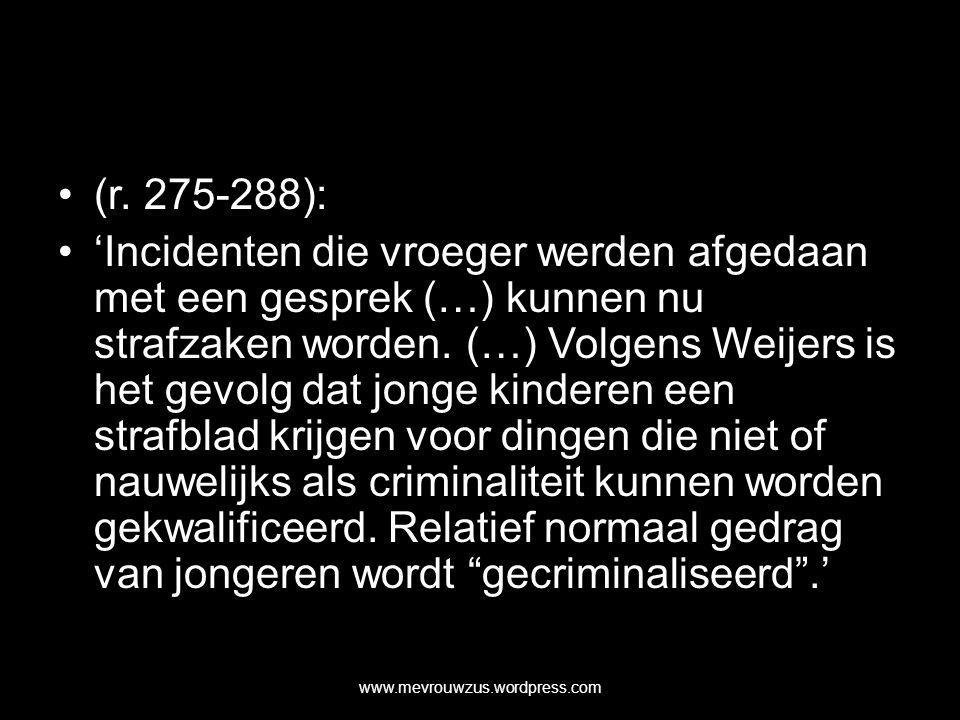 (r. 275-288): 'Incidenten die vroeger werden afgedaan met een gesprek (…) kunnen nu strafzaken worden. (…) Volgens Weijers is het gevolg dat jonge kin