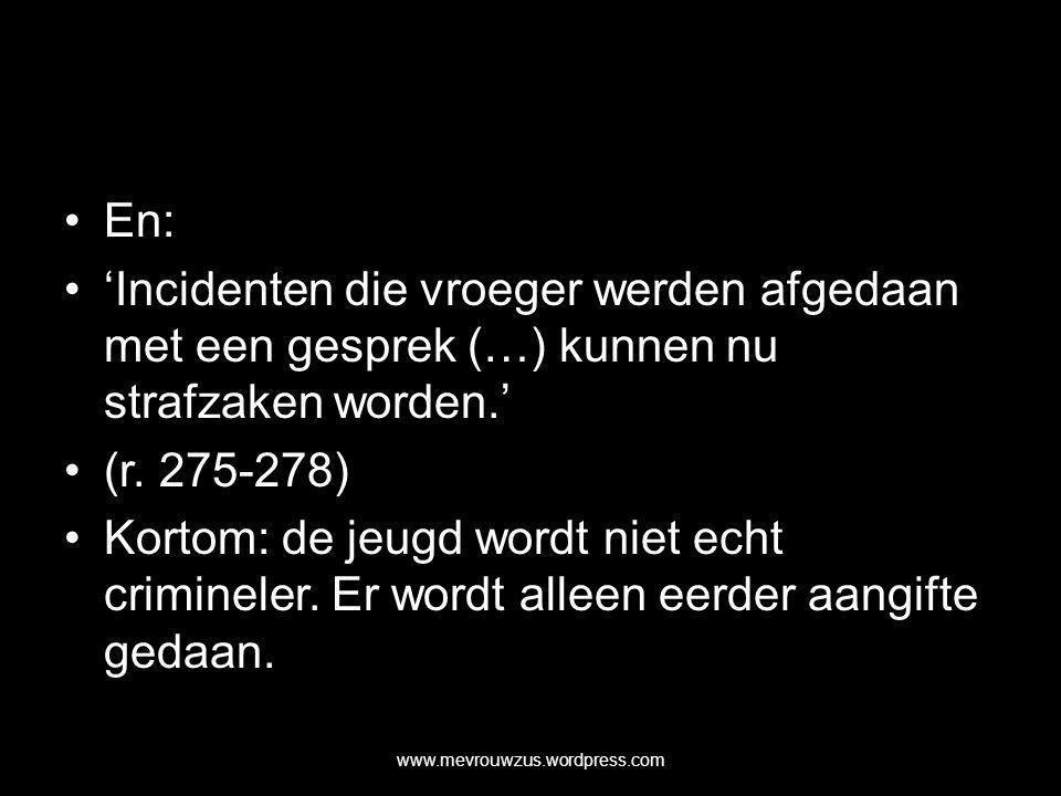 En: 'Incidenten die vroeger werden afgedaan met een gesprek (…) kunnen nu strafzaken worden.' (r.
