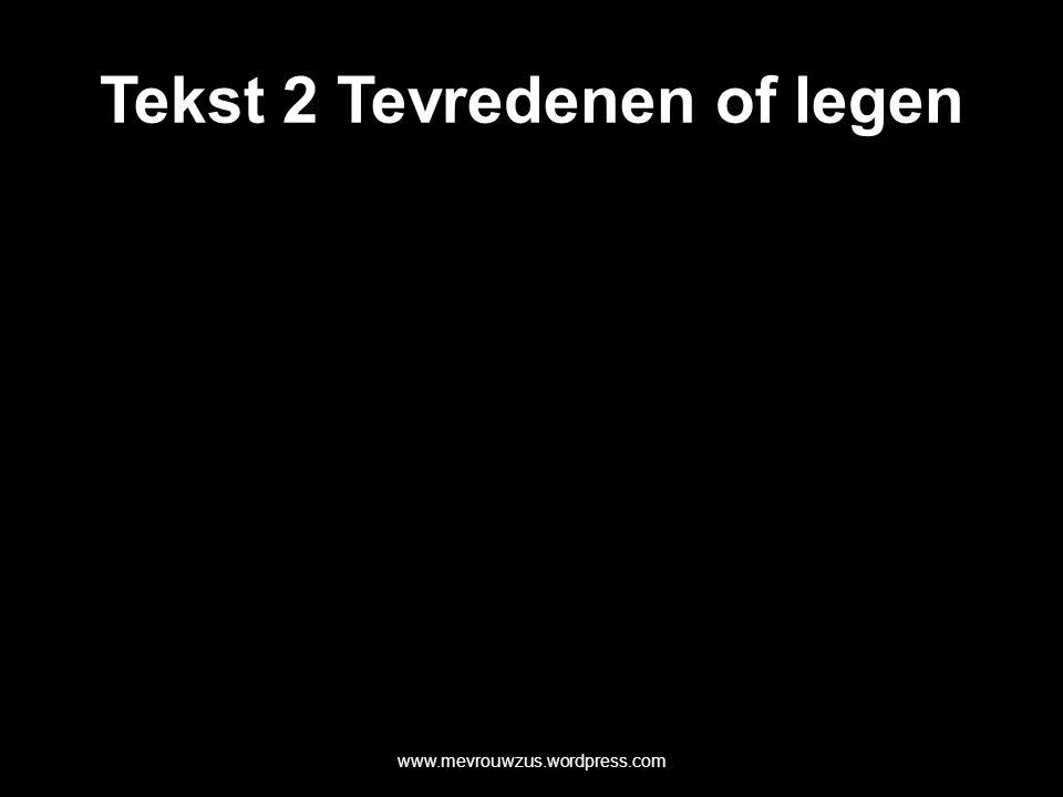 Tekst 2 Tevredenen of legen www.mevrouwzus.wordpress.com