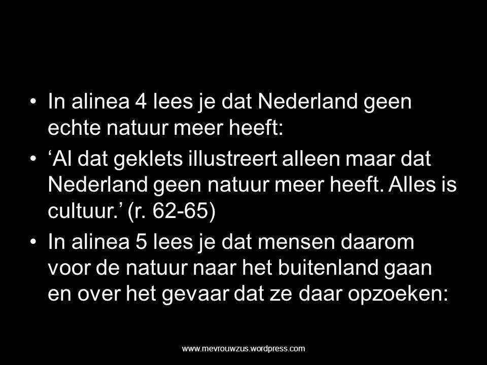 In alinea 4 lees je dat Nederland geen echte natuur meer heeft: 'Al dat geklets illustreert alleen maar dat Nederland geen natuur meer heeft.