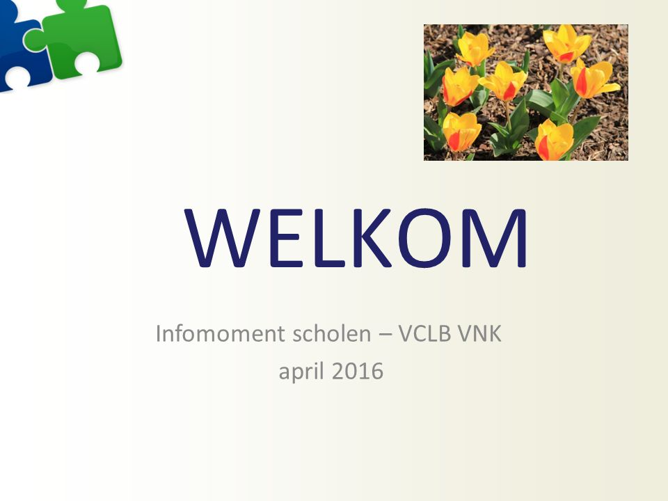 WELKOM Infomoment scholen – VCLB VNK april 2016