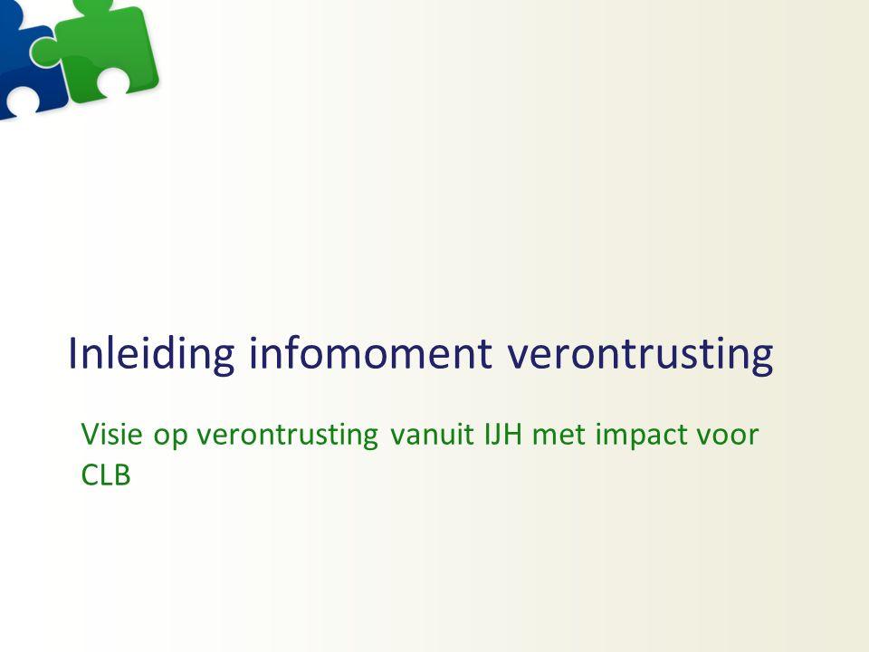 Inleiding infomoment verontrusting Visie op verontrusting vanuit IJH met impact voor CLB