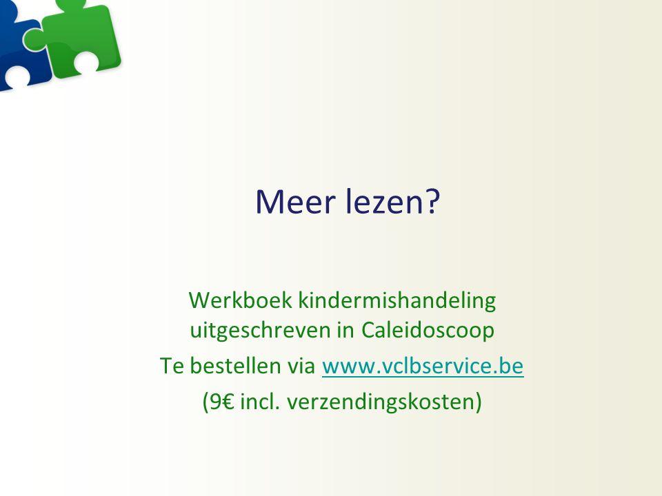 Meer lezen? Werkboek kindermishandeling uitgeschreven in Caleidoscoop Te bestellen via www.vclbservice.bewww.vclbservice.be (9€ incl. verzendingskoste