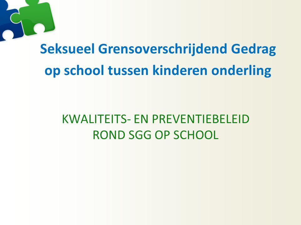 Seksueel Grensoverschrijdend Gedrag op school tussen kinderen onderling KWALITEITS- EN PREVENTIEBELEID ROND SGG OP SCHOOL
