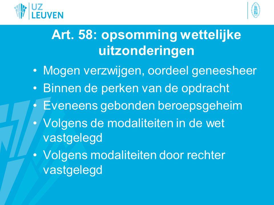 Art. 58: opsomming wettelijke uitzonderingen Mogen verzwijgen, oordeel geneesheer Binnen de perken van de opdracht Eveneens gebonden beroepsgeheim Vol