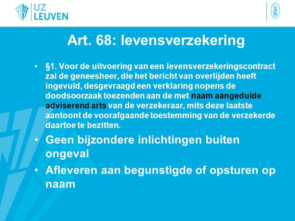 Art. 68: levensverzekering §1. Voor de uitvoering van een levensverzekeringscontract zal de geneesheer, die het bericht van overlijden heeft ingevuld,