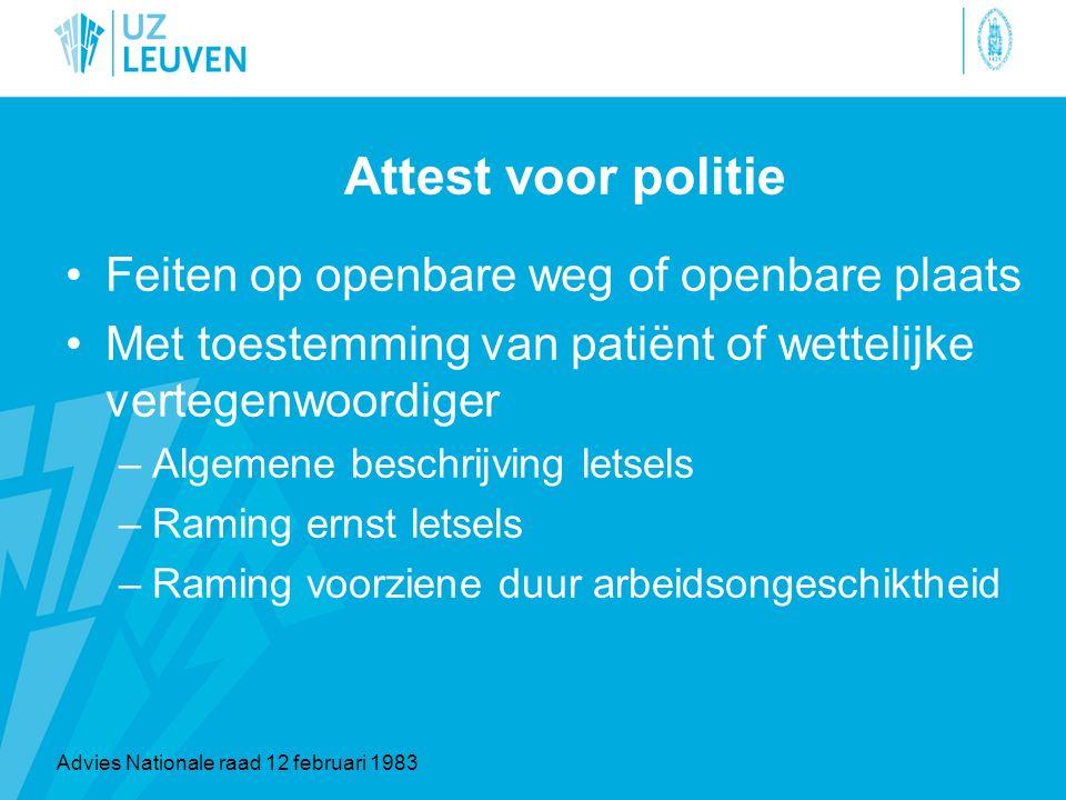 Attest voor politie Feiten op openbare weg of openbare plaats Met toestemming van patiënt of wettelijke vertegenwoordiger –Algemene beschrijving letse