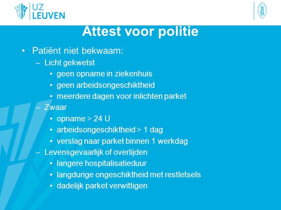 Attest voor politie Patiënt niet bekwaam: –Licht gekwetst geen opname in ziekenhuis geen arbeidsongeschiktheid meerdere dagen voor inlichten parket –Z